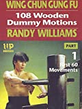 Wing Chun Gung Fu 108 Wooden Dummy Motions Randy Williams Part 1 First 60 Movements
